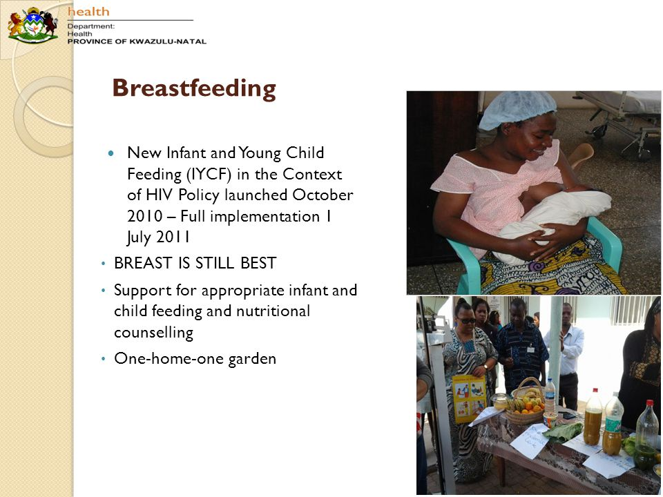Breastfeeding New Infant and Young Child Feeding (IYCF) in the Context of HIV Policy launched October 2010 – Full implementation 1 July 2011 BREAST IS