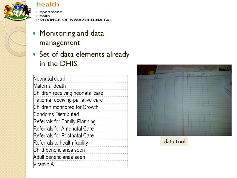 Monitoring and data management Set of data elements already in the DHIS Neonatal death Maternal death Children receiving neonatal care Patients receiv