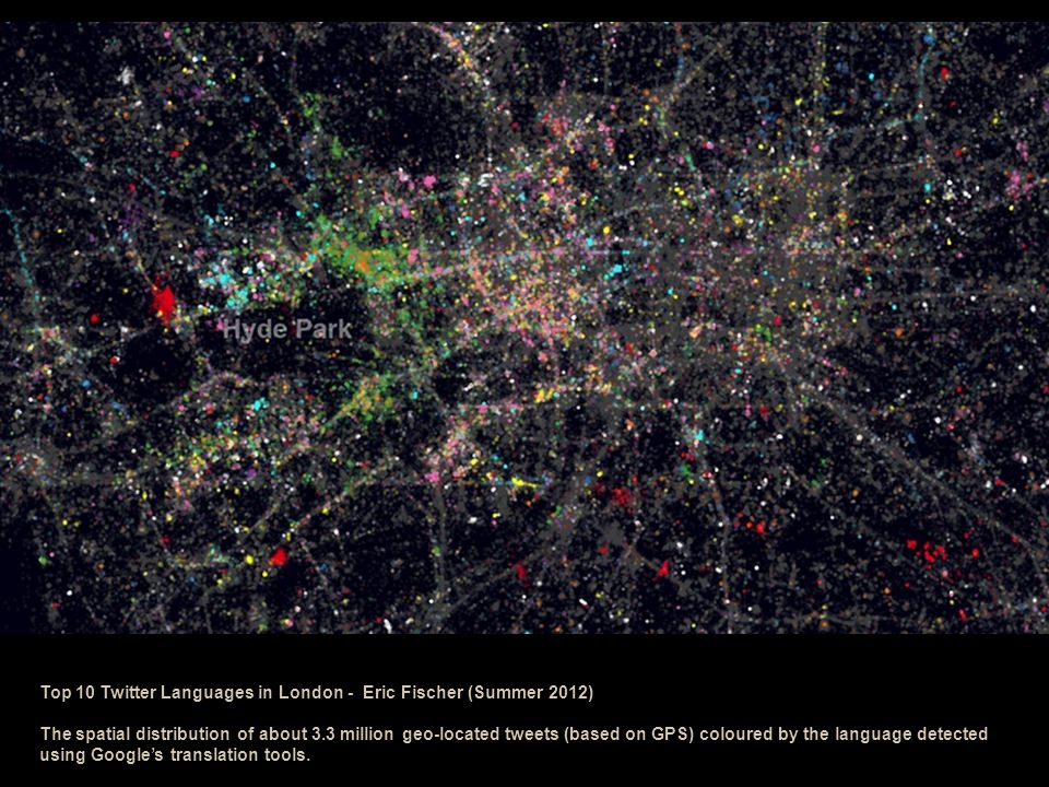 Top 10 Twitter Languages in London - Eric Fischer (Summer 2012) The spatial distribution of about 3.3 million geo-located tweets (based on GPS) coloured by the language detected using Google's translation tools.