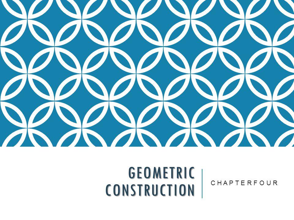 C H A P T E R F O U R GEOMETRIC CONSTRUCTION