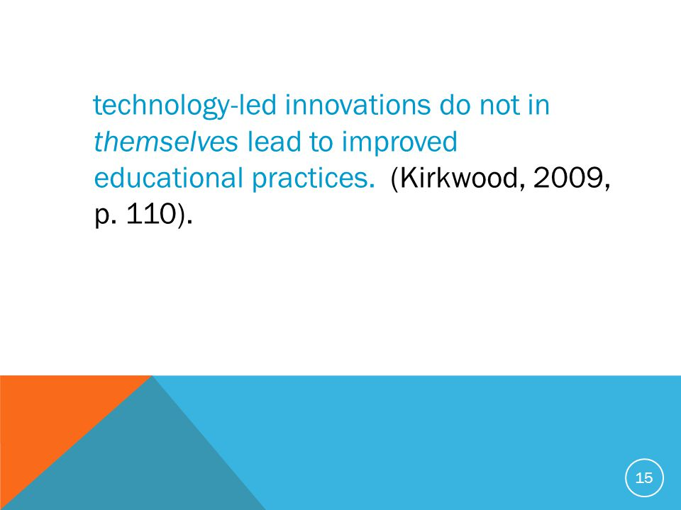 technology-led innovations do not in themselves lead to improved educational practices.