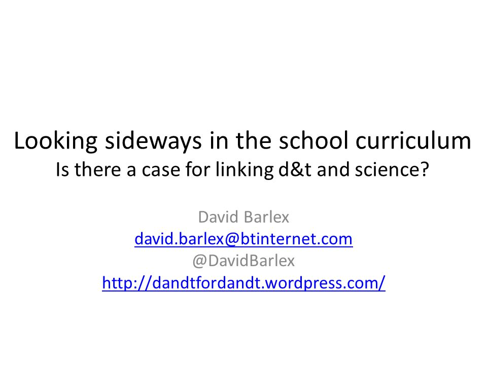 Looking sideways in the school curriculum Is there a case for linking d&t and science.
