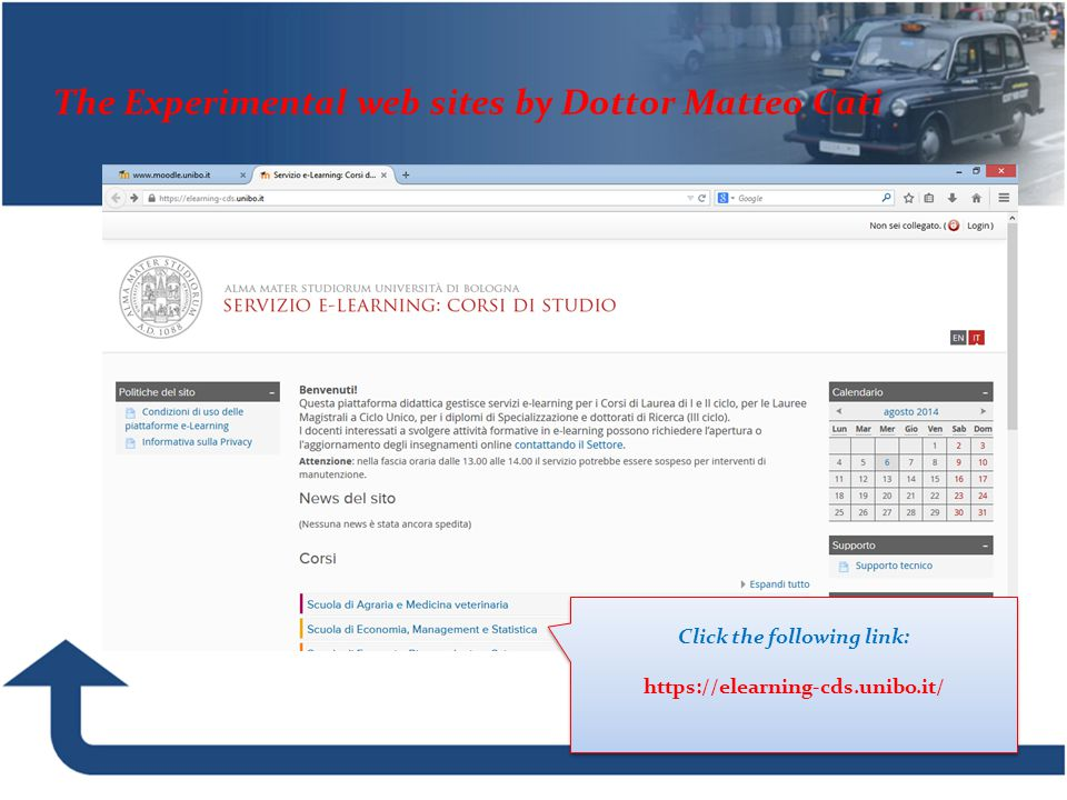 The Experimental web sites by Dottor Matteo Cati Click the following link: https://elearning-cds.unibo.it/ Click the following link: https://elearning-cds.unibo.it/