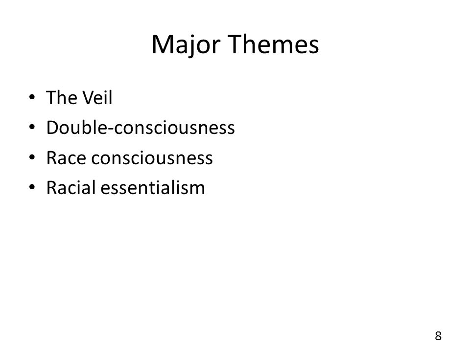 Major Themes The Veil Double-consciousness Race consciousness Racial essentialism 8