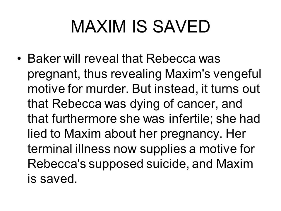 MAXIM IS SAVED Baker will reveal that Rebecca was pregnant, thus revealing Maxim s vengeful motive for murder.