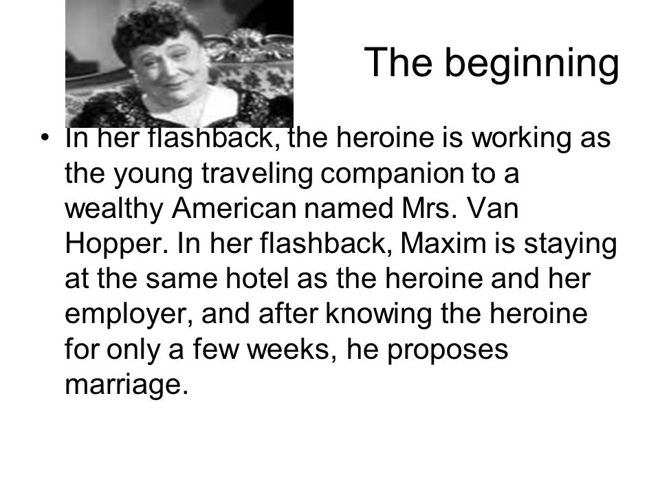 The beginning In her flashback, the heroine is working as the young traveling companion to a wealthy American named Mrs.