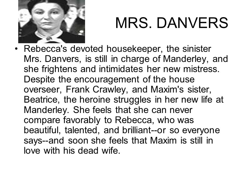 MRS. DANVERS Rebecca s devoted housekeeper, the sinister Mrs.
