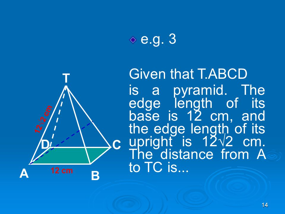 14 e.g.3 Given that T.ABCD is a pyramid.