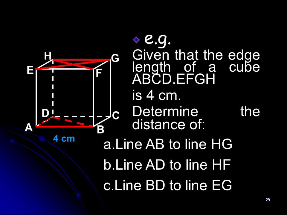 29 e.g.Given that the edge length of a cube ABCD.EFGH is 4 cm.