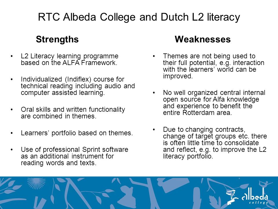 RTC Albeda College and Dutch L2 literacy StrengthsWeaknesses L2 Literacy learning programme based on the ALFA Framework.