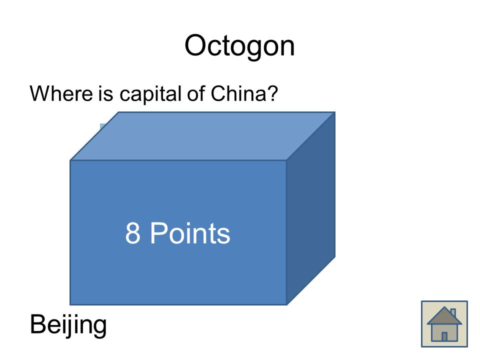 Octogon Where is capital of China Beijing 8 Points