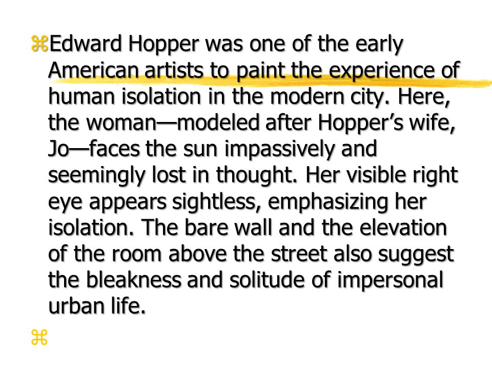 z Edward Hopper was one of the early American artists to paint the experience of human isolation in the modern city.