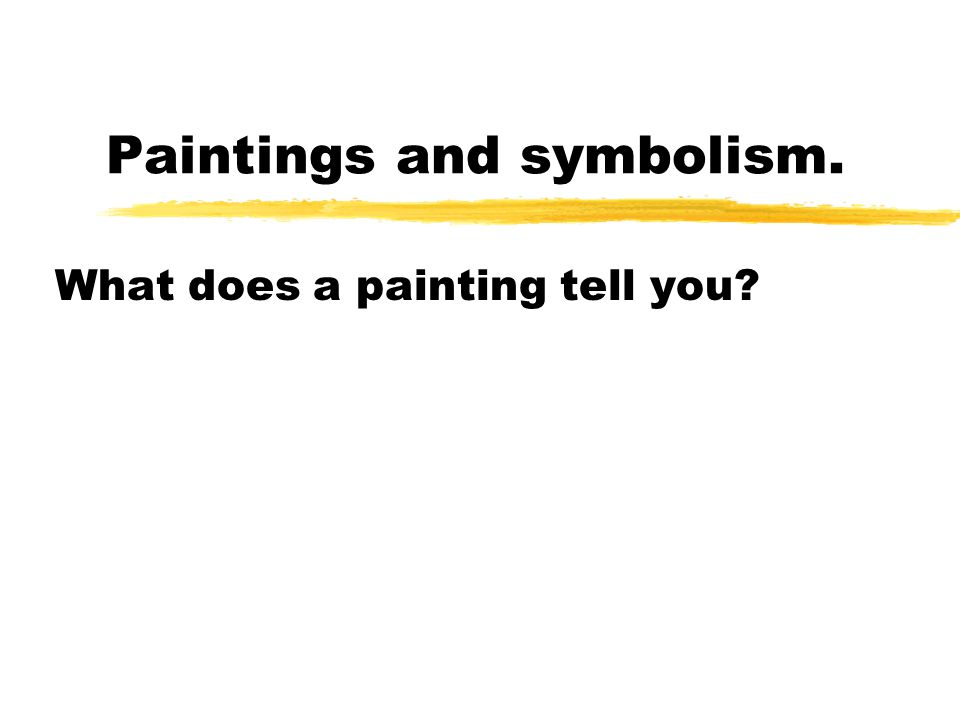 Paintings and symbolism. What does a painting tell you