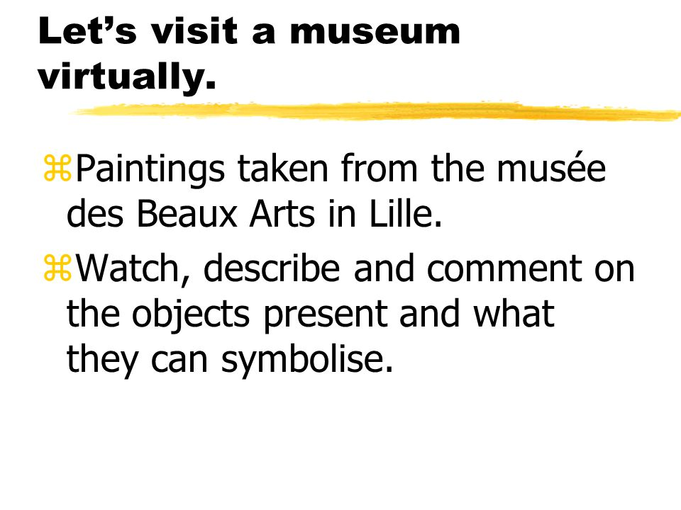 Let's visit a museum virtually. z Paintings taken from the musée des Beaux Arts in Lille.