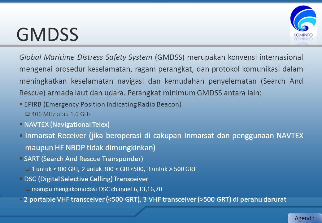 GMDSS Global Maritime Distress Safety System (GMDSS) merupakan konvensi internasional mengenai prosedur keselamatan, ragam perangkat, dan protokol kom