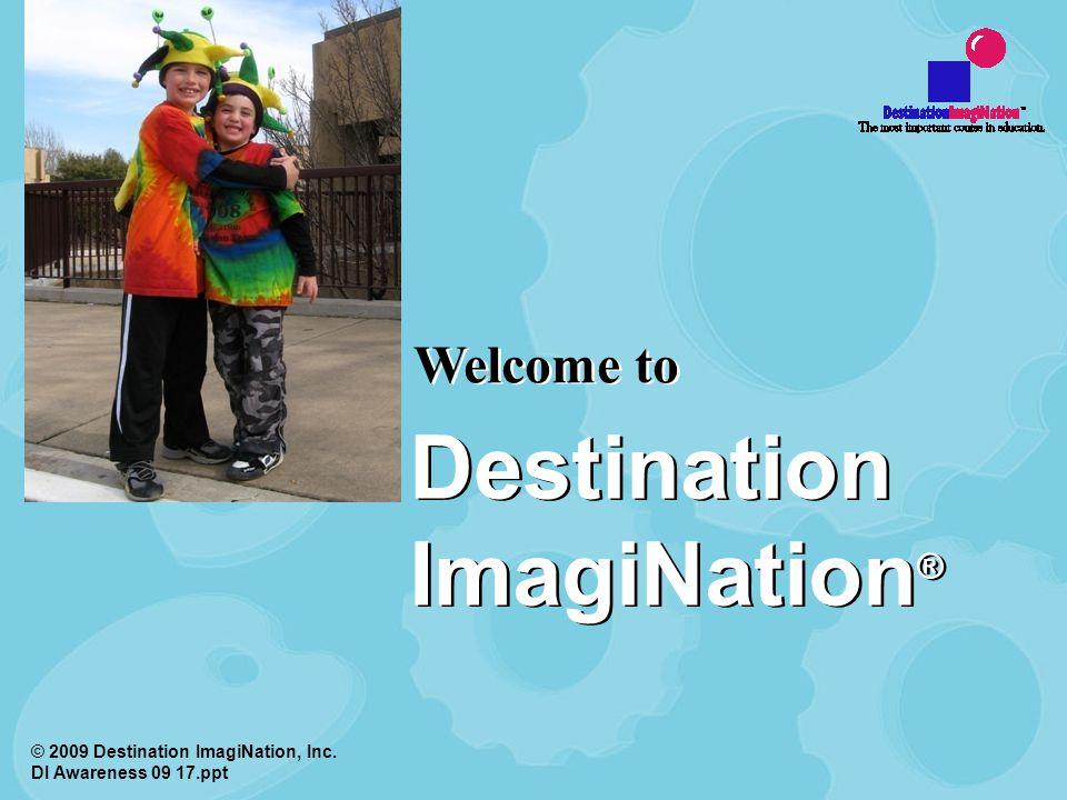 Welcome to © 2009 Destination ImagiNation, Inc. DI Awareness 09 17.ppt Destination ImagiNation ®