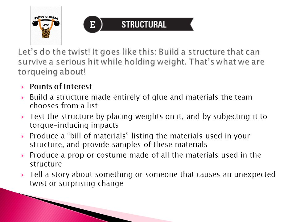  Points of Interest  Build a structure made entirely of glue and materials the team chooses from a list  Test the structure by placing weights on i
