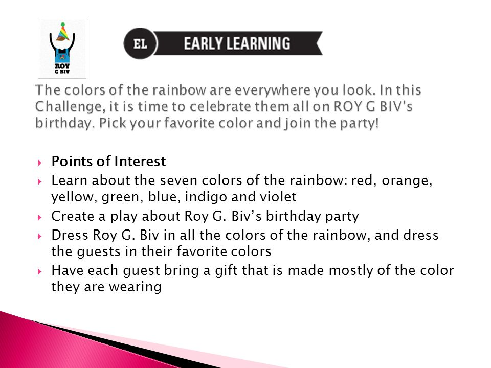  Points of Interest  Learn about the seven colors of the rainbow: red, orange, yellow, green, blue, indigo and violet  Create a play about Roy G.