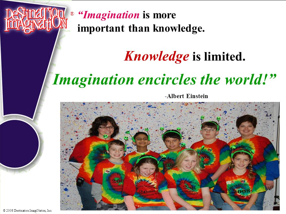® Imagination is more important than knowledge.