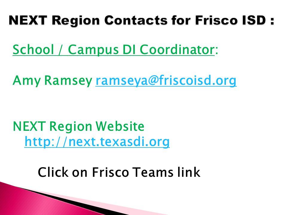 School / Campus DI Coordinator: Amy Ramsey ramseya@friscoisd.orgramseya@friscoisd.org NEXT Region Website http://next.texasdi.org Click on Frisco Teams link