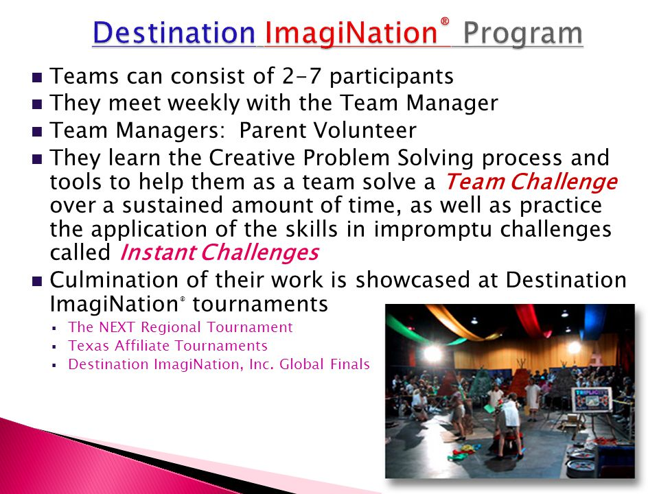 Teams can consist of 2-7 participants They meet weekly with the Team Manager Team Managers: Parent Volunteer They learn the Creative Problem Solving p