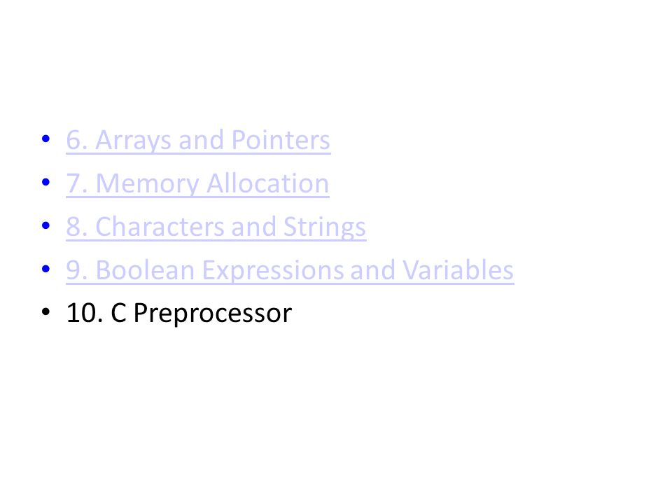 6. Arrays and Pointers 7. Memory Allocation 8. Characters and Strings 9.