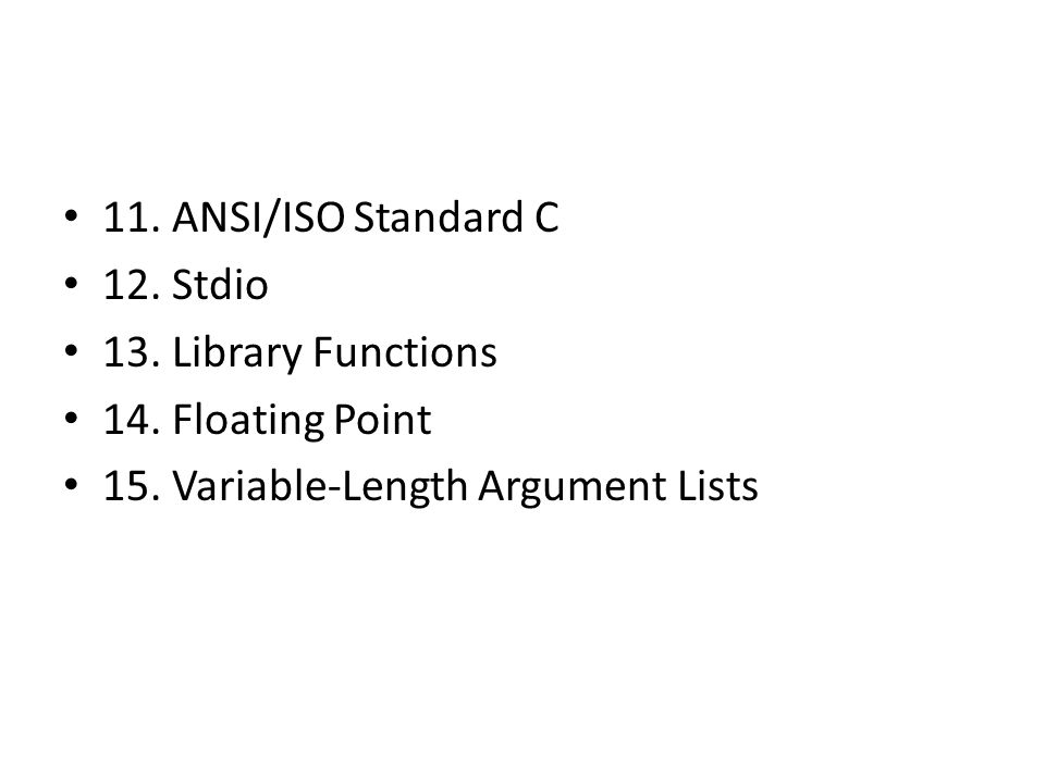 11. ANSI/ISO Standard C 12. Stdio 13. Library Functions 14.