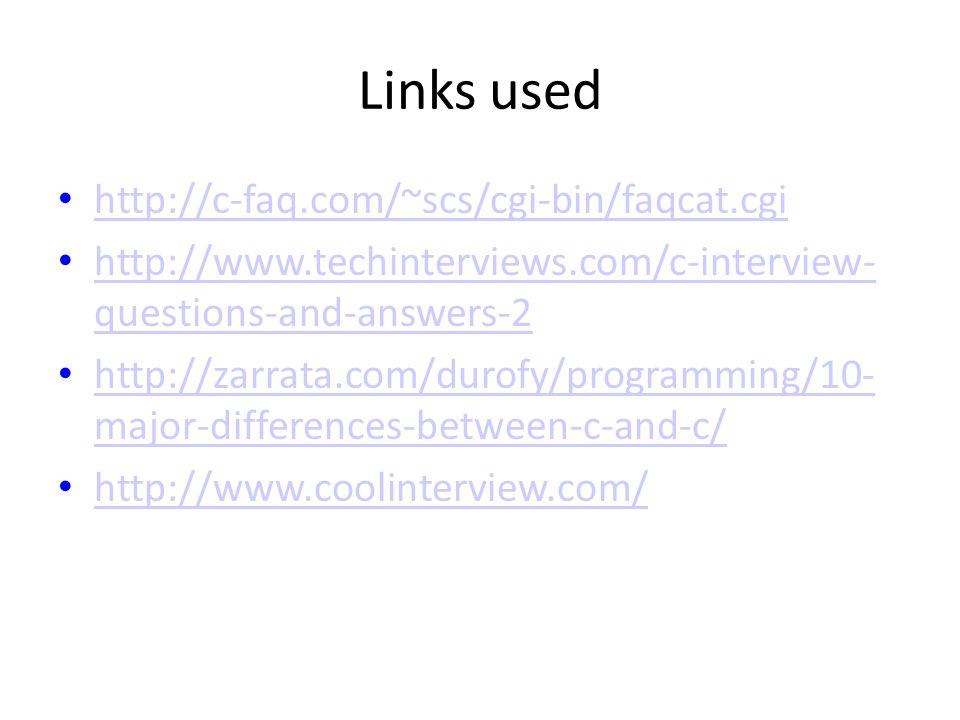 Links used http://c-faq.com/~scs/cgi-bin/faqcat.cgi http://www.techinterviews.com/c-interview- questions-and-answers-2 http://www.techinterviews.com/c-interview- questions-and-answers-2 http://zarrata.com/durofy/programming/10- major-differences-between-c-and-c/ http://zarrata.com/durofy/programming/10- major-differences-between-c-and-c/ http://www.coolinterview.com/