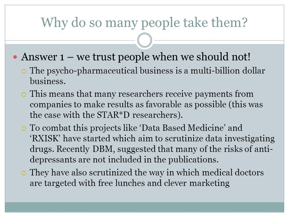Why do so many people take them. Answer 1 – we trust people when we should not.