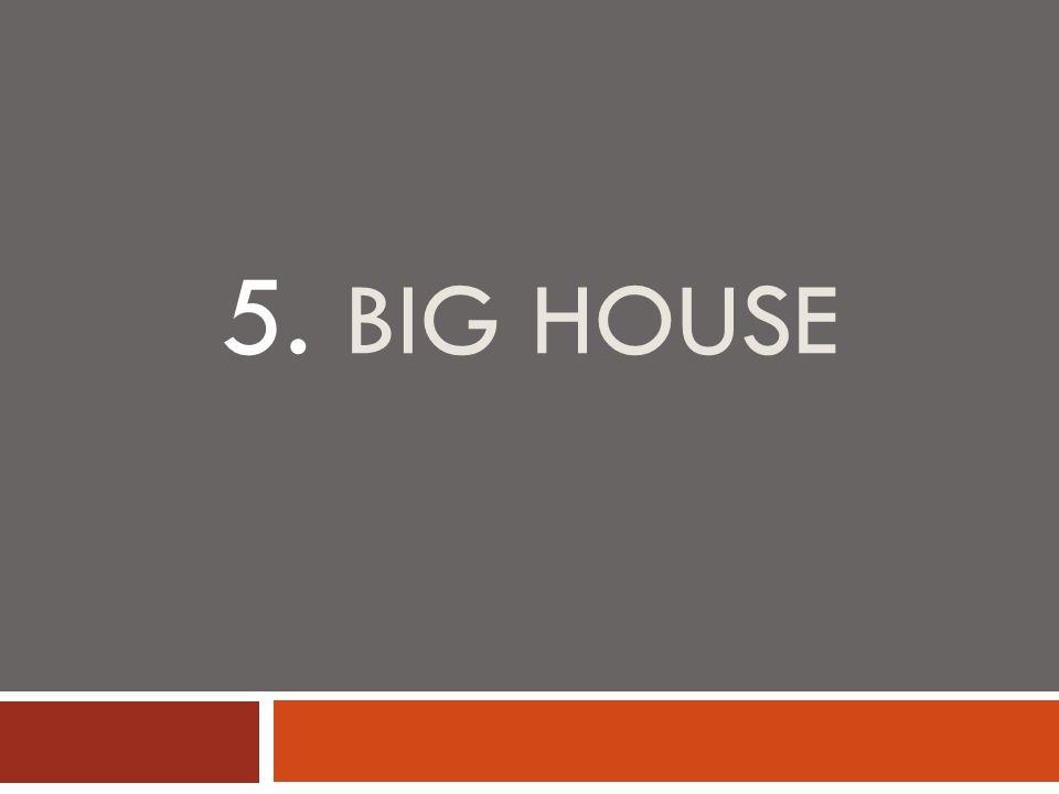 5. BIG HOUSE