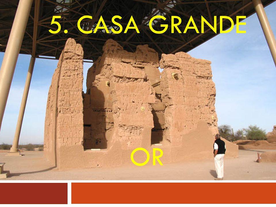 5. CASA GRANDE OR