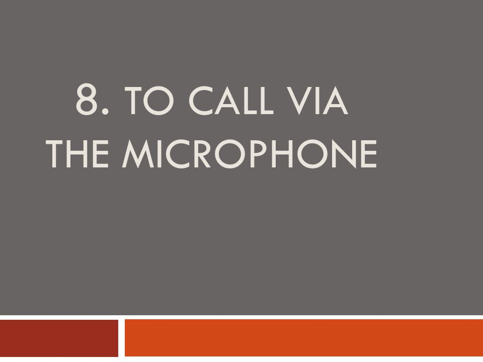 8. TO CALL VIA THE MICROPHONE