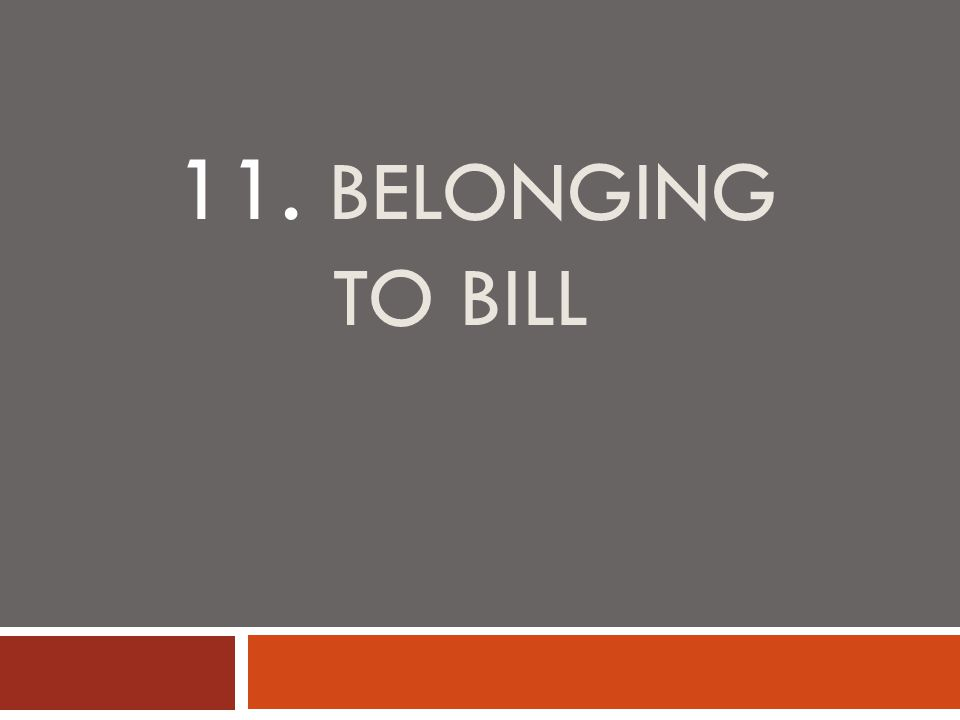 11. BELONGING TO BILL