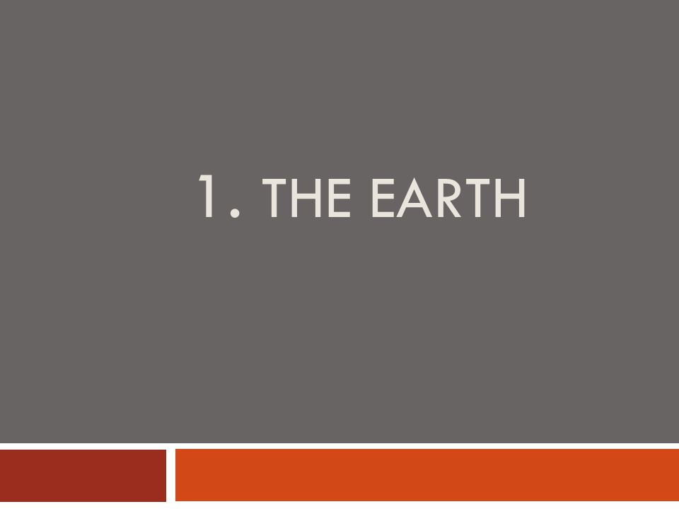 1. THE EARTH