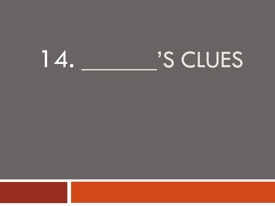 14. ______'S CLUES