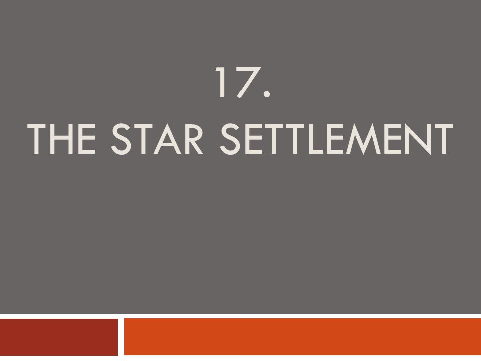 17. THE STAR SETTLEMENT