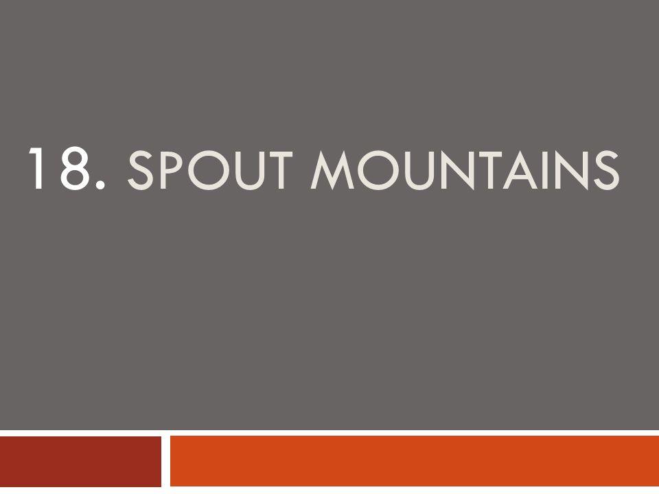 18. SPOUT MOUNTAINS