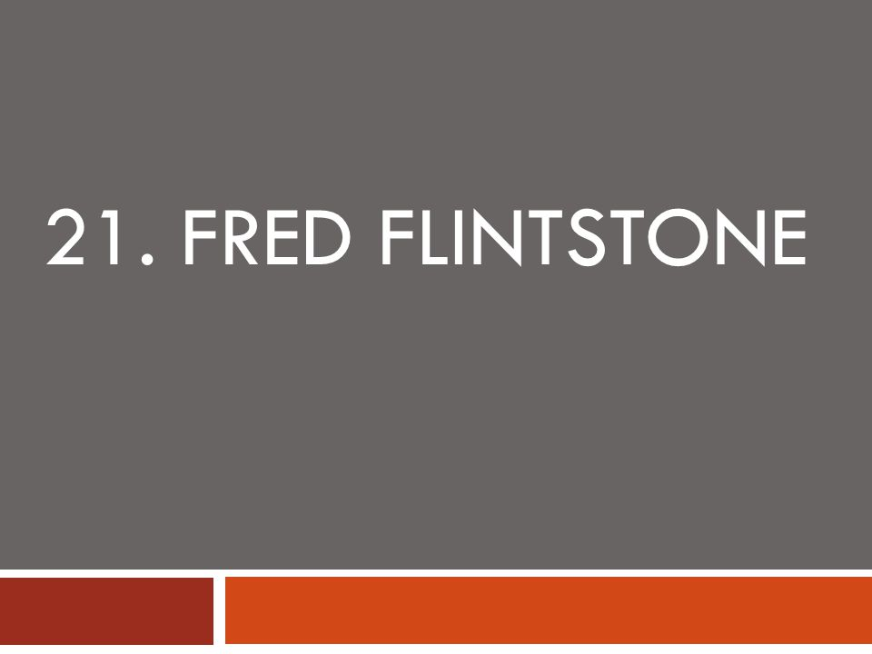 21. FRED FLINTSTONE