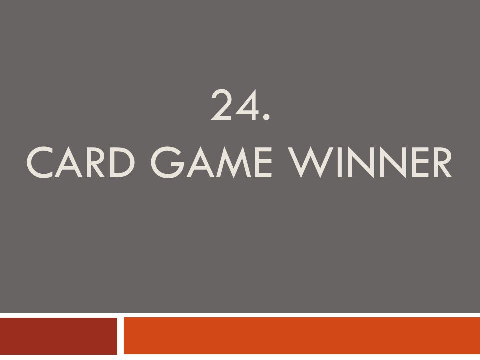 24. CARD GAME WINNER