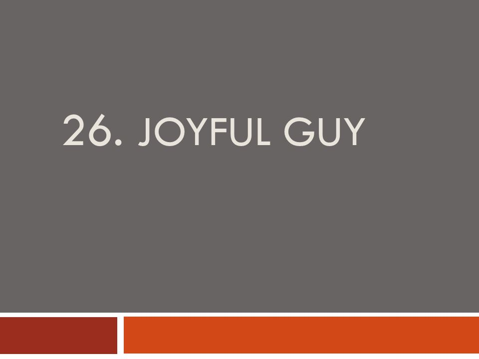26. JOYFUL GUY