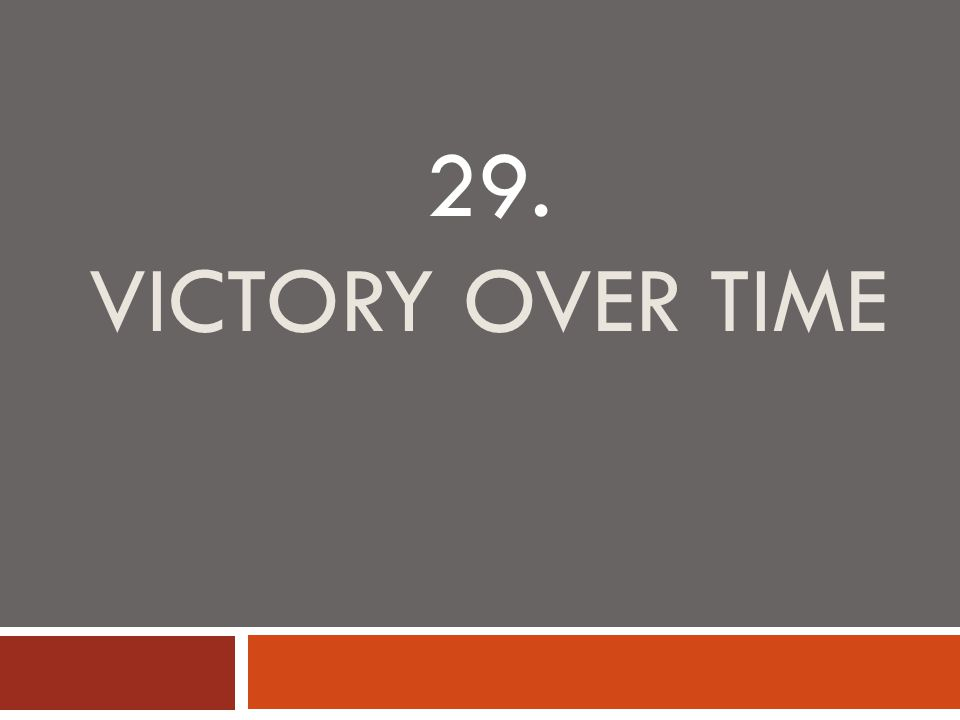 29. VICTORY OVER TIME