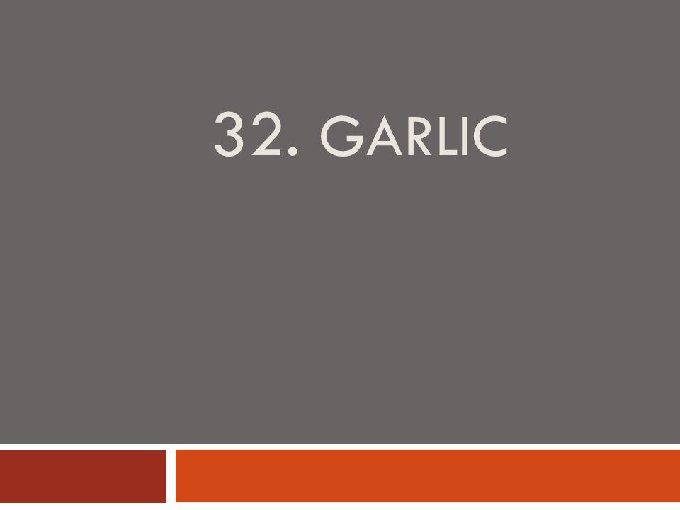 32. GARLIC