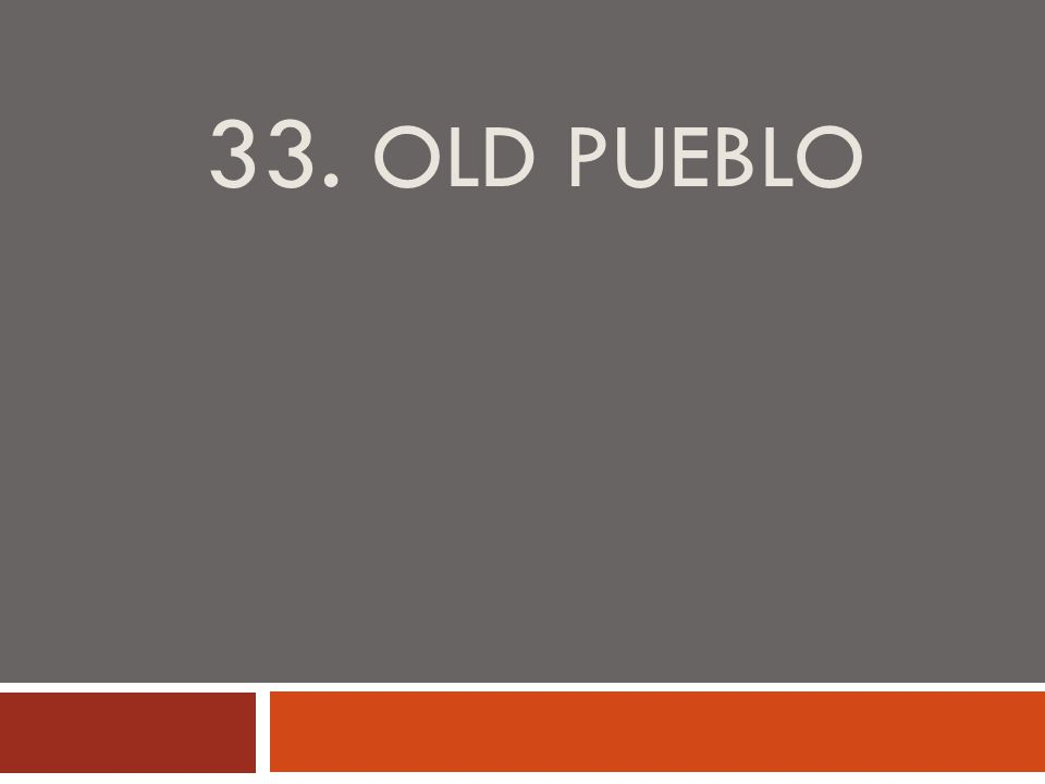 33. OLD PUEBLO