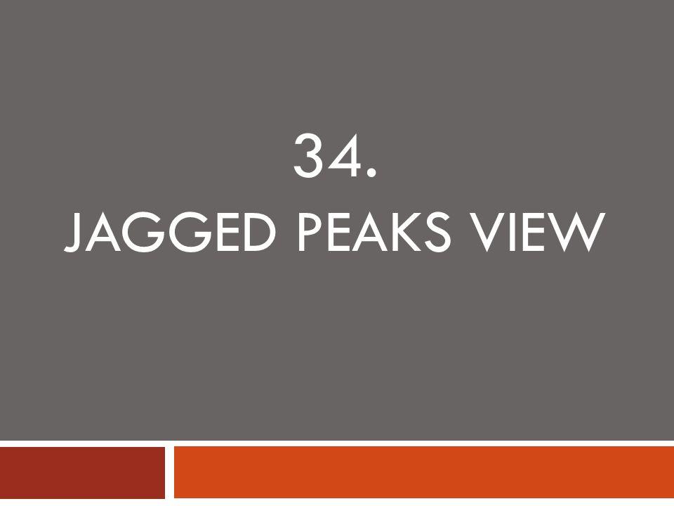 34. JAGGED PEAKS VIEW