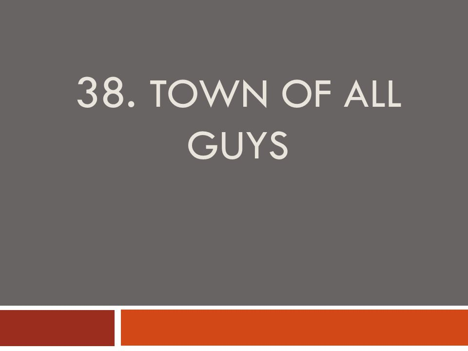 38. TOWN OF ALL GUYS