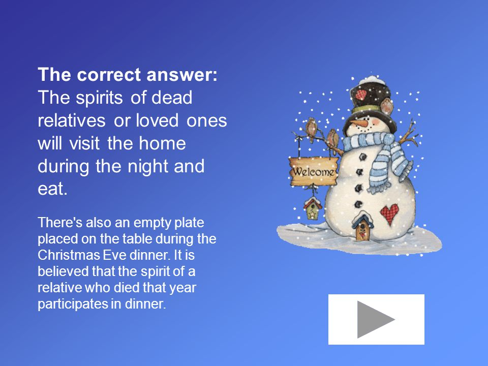 The correct answer: The spirits of dead relatives or loved ones will visit the home during the night and eat. There's also an empty plate placed on th