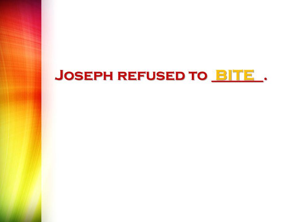 Joseph refused to _______. BITE