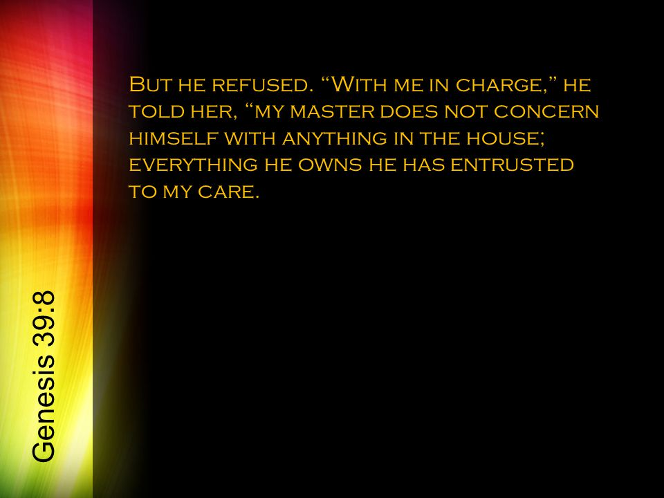 """But he refused. """"With me in charge,"""" he told her, """"my master does not concern himself with anything in the house; everything he owns he has entrusted"""