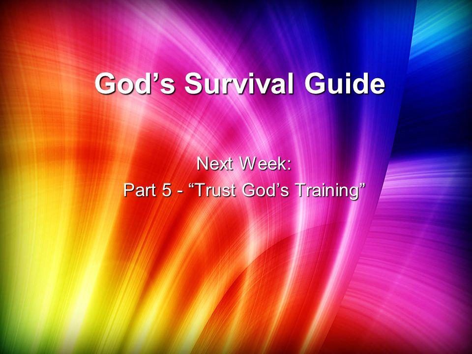 "God's Survival Guide Next Week: Part 5 - ""Trust God's Training"""