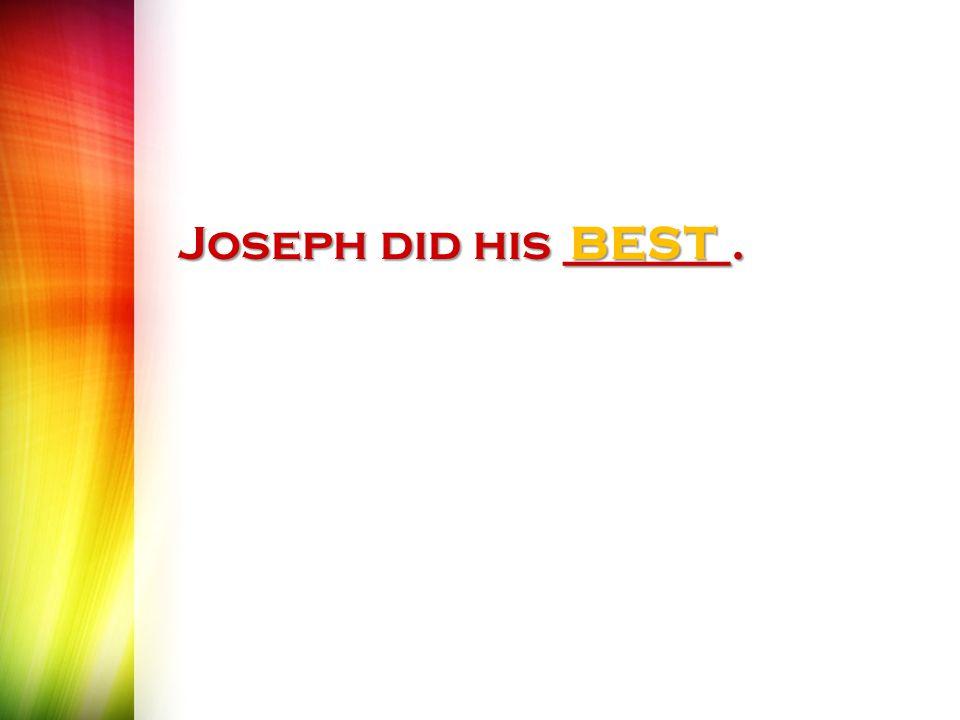 Joseph did his _______. BEST
